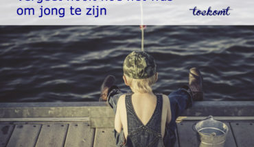 jong zijn vergeten - toekomt.nl